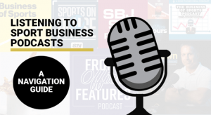 Sport Business Podcasts: So Many To Choose From!